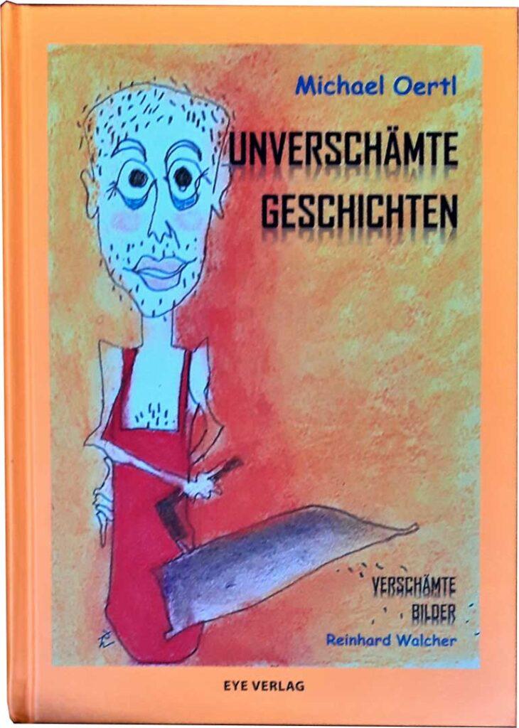 UNVERSCHÄMTE GESCHICHTEN von MICHAEL OERTL VERSCHÄMTE BILDER von REINHARD WALCHER