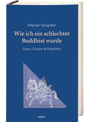 Werner Schandor: Wie ich ein schlechter Buddhist wurde